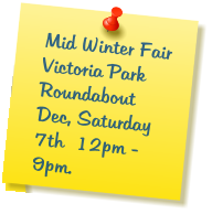 Mid Winter Fair Victoria Park Roundabout  Dec, Saturday 7th  12pm - 9pm.