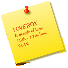LOVEBOX A decade of Love 15th - 17th June 2012